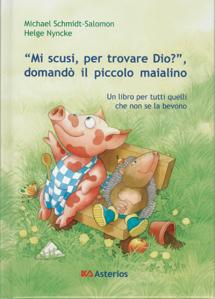 """Booknews da Asterios: """"Mi scusi, per trovare Dio?"""", domandò il piccolo maialino"""", un libro per tutti quelli che non se la bevono..."""